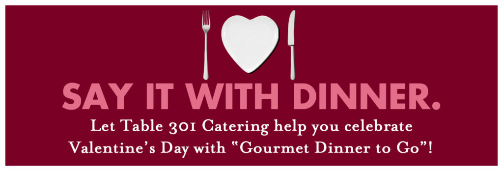 Table Catering Valentines Day Gourmet Dinner For Two To Go - Table 301 catering